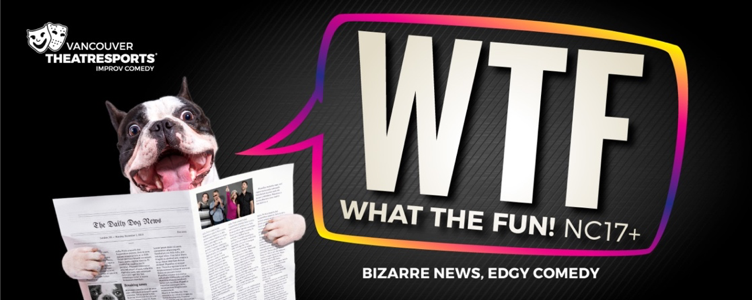 Vancouver TheatreSports™ Presents 'WTF – What the Fun!' (Fridays/Saturdays at 11:15pm)